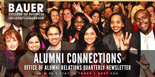Bauer College Office of Alumni Relations Quarterly Newsletter
